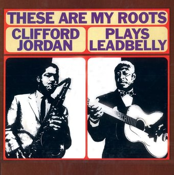 These Are My Roots: Clifford Jordan Plays