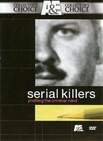 A&E: Serial Killers: Profiling the Criminal Mind