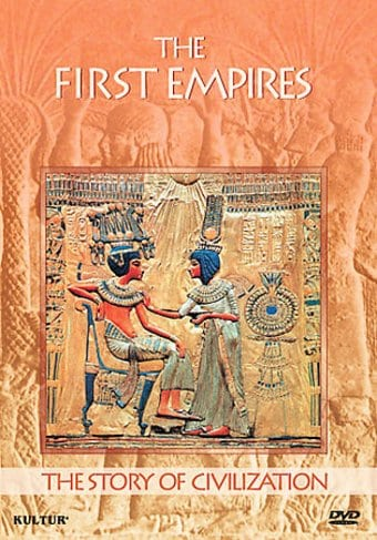 The Story of Civilization - The First Empires
