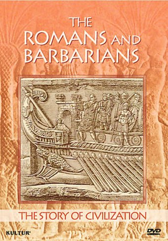 The Story of Civilization - Romans and Barbarians