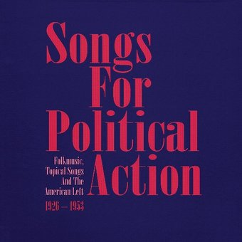 Songs for Political Action: Folk Music, Topical