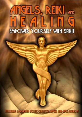 Angels, Reiki and Healing: Empower Yourself with