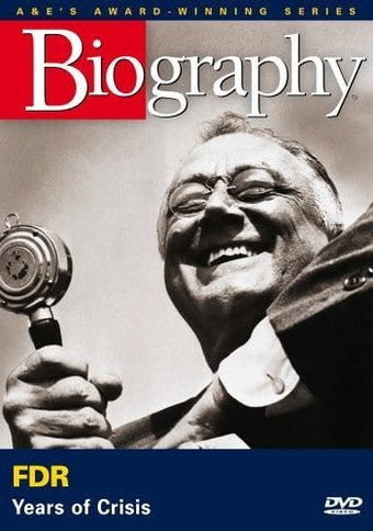 A&E Biography: FDR: Years of Crisis