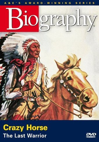 A&E Biography: Crazy Horse: The Last Warrior