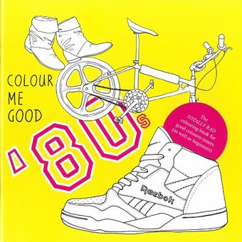 Colour Me Good - 80's Colouring Book