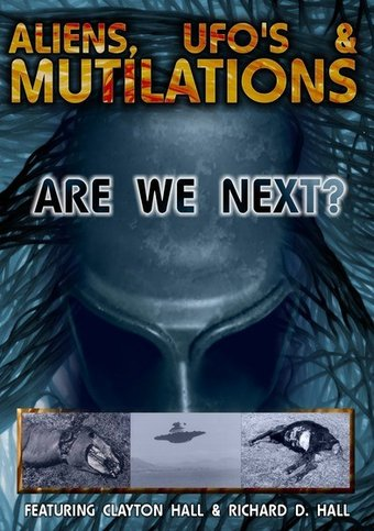 Aliens, UFO?s and Mutilations: Are We Next?