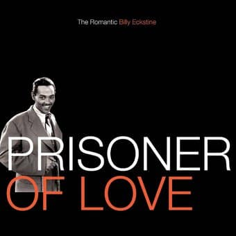 Prisoner of Love: The Romantic Billy Eckstine