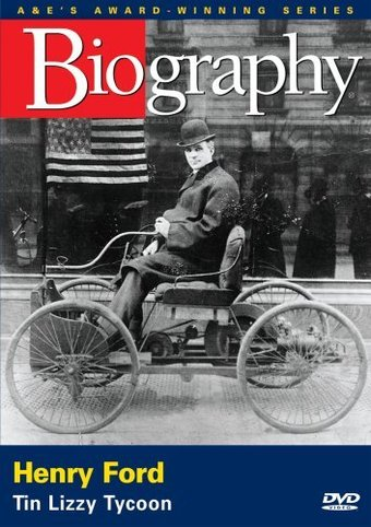 A&E Biography: Henry Ford: Tin Lizzy Tycoon