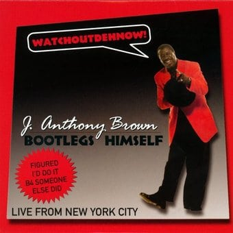 J Anthony Brown: Bootlegs Himself