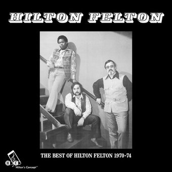 The Best of Hilton Felton 1970-1974