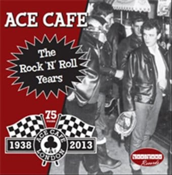 Ace Cafe: The Rock 'N' Roll Years