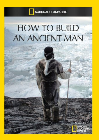 National Geographic - How To Build An Ancient Man