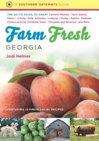 Farm Fresh Georgia: The Go-to Guide to Great