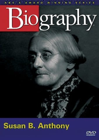 A&E Biography: Susan B. Anthony