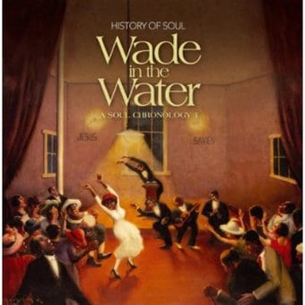 Wade In the Water: A Soul Chronology, Volume 1: