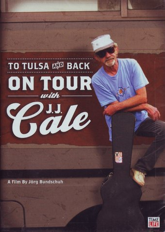 J.J. Cale - To Tulsa And Back: On Tour With J.J.