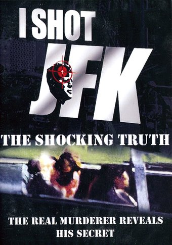 I Shot JFK - The Shocking Truth