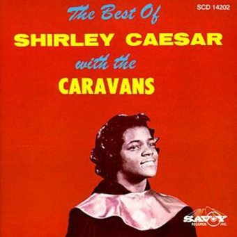 The Best of Shirley Caesar with the Caravans