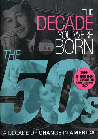 The Decade You Were Born: The 50s - A Decade of