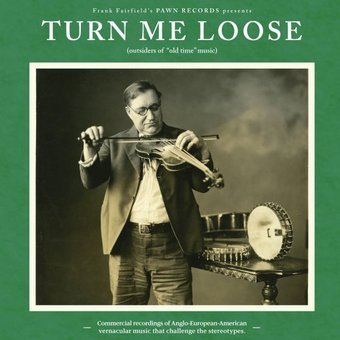 "Turn Me Loose: Outsiders of ""Old-Time"" Music"