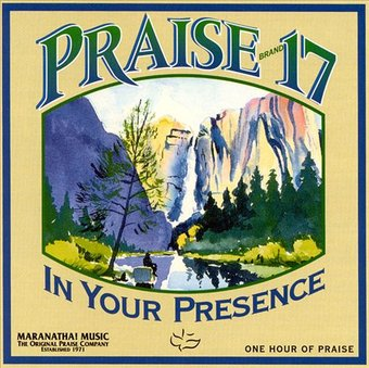 Praise 17 In Your Presence