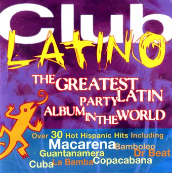 Club Latino: The Greatest Latin Party Album In