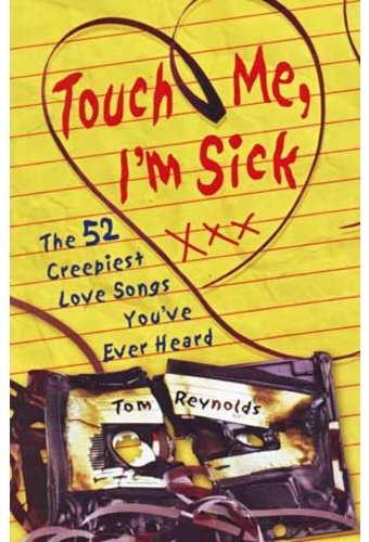 Touch Me I'm Sick: The 52 Creepiest Love Songs