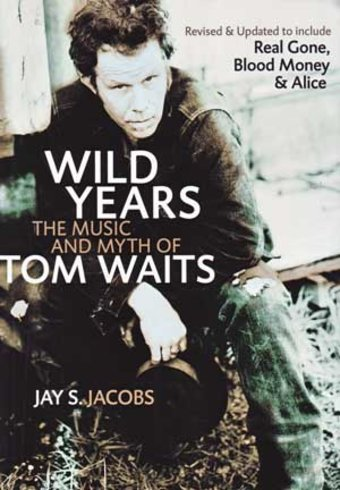 Tom Waits - Wild Years: The Music and Myth of Tom