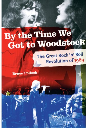 By the Time We Got to Woodstock: The Great Rock