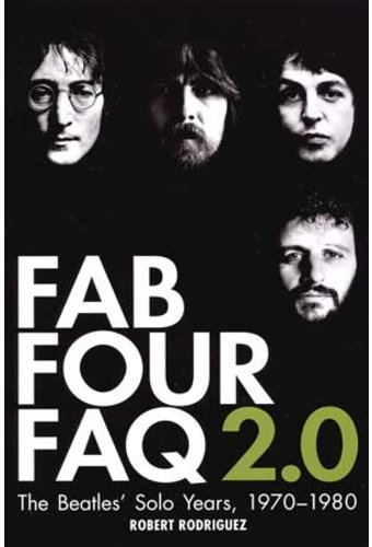 Fab Four FAQ 2.0: The Beatles' Solo Years,