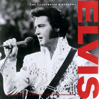 Elvis Presley - Elvis: The Illustrated Biography