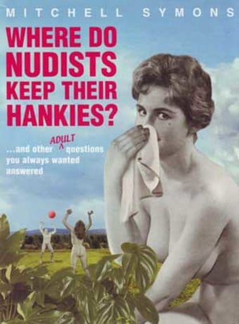 Where Do Nudists Keep Their Hankies? ...And Other
