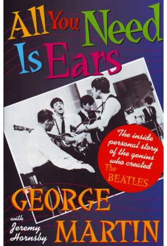 George Martin - All You Need Is Ears: The Inside
