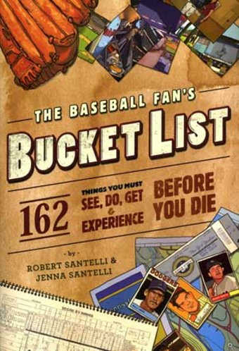 The Baseball Fan's Bucket List: 162 Things You