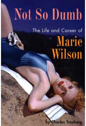 Marie Wilson - Not So Dumb: The Life and Career