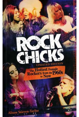 Rock Chicks: The Hottest Female Rockers from the