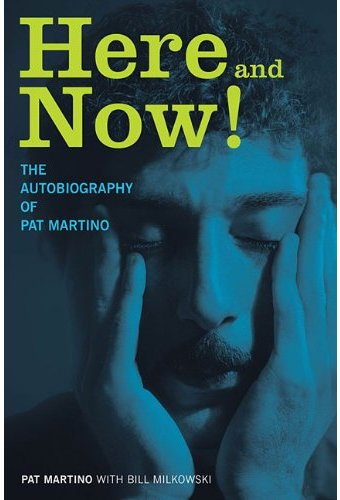 Pat Martino - Here and Now!: The Autobiography of