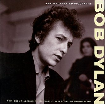 Bob Dylan - The Illustrated Biography
