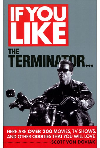 The Terminator - If You Like The Terminator...