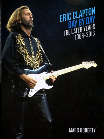 Eric Clapton - Day-by-Day: The Later Years,