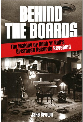 Behind the Boards: The Making of Rock 'n Roll's