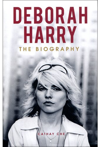 Deborah Harry: The Biography