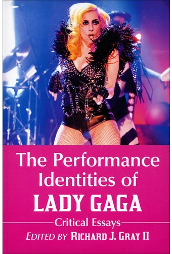 Lady Gaga - The Performance Identities of Lady