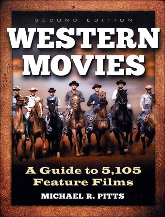Western Movies: A Guide to 5,105 Feature Films