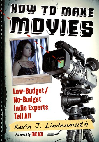 How to Make Movies: Low-Budget / No-Budget Indie