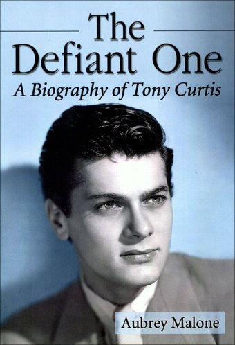 Tony Curtis - The Defiant One: A Biography of