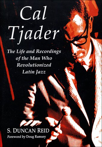 Cal Tjader: The Life and Recordings of the Man