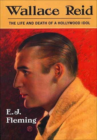 Wallace Reid: The Life and Death of a Hollywood