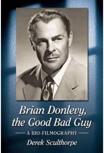 Brian Donlevy, the Good Bad Guy: A Bio-Filmography
