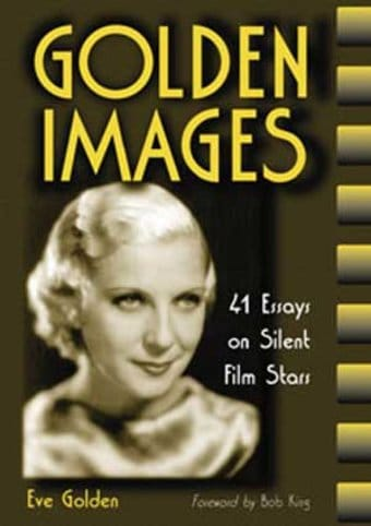 Golden Images - 41 Essays On Silent Film Stars